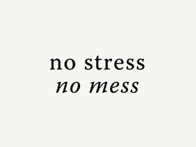 No Stress, No Mess!